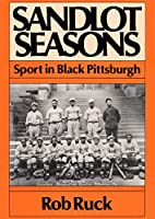 Sandlot Seasons: Sport in Black Pittsburgh (Sport and Society)