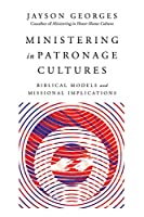 Ministering in Patronage Cultures: Biblical Models and Missional Implications