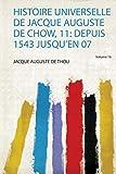 Histoire Universelle De Jacque Auguste De Chow, 11: Depuis 1543 Jusqu'en 07