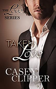 Taken Love: The Love Series (book 4, the final installment) by [Clipper, Casey]