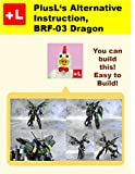 PlusL's Alternative Instruction, BRF-03 Dragon: You can build the BRF-03 Dragon out of your own bricks! (English Edition)