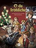 O du froehliche: Die Geschichte des schoensten Weihnachtsliedes