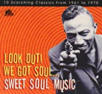 Sweet Soul Music: Look Out We Got Soul
