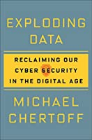 Exploding Data: Reclaiming Our Cyber Security in the Digital Age