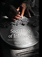 The Social Life of Inkstones: Artisans and Scholars in Early Qing China (A Study of the Weatherhead Easet Asian Institute of Columbia University)
