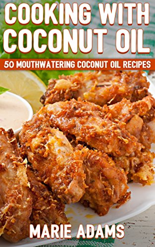 Cooking with Coconut Oil: 50 Mouthwatering Coconut Oil Recipes (English Edition)