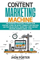 CONTENT MARKETING MACHINE: The Essential Strategies to Ignite Your Content. Learn the Secret Formula Copywriters Use for Online Digital Marketing, Web Content Creation, Business Email, & SEO