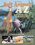 Soft Animals A to Z: Sew a Collection of 26 Realistic Toys 画像