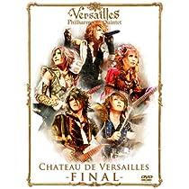 CHATEAU DE VERSAILLES –FINAL- (初回盤) [DVD]