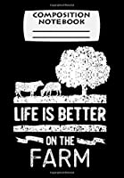 Composition Notebook: Life Is Better On The Farm Farmer Rancher Gifts Cow Farming, Journal 6 x 9, 100 Page Blank Lined Paperback Journal/Notebook
