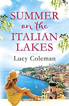 Summer on the Italian Lakes: #1 bestselling author returns with the feel-good romance of the year by [Coleman, Lucy]