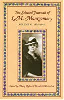 The Selected Journals of L. M. Montgomery: 1935 - 1942