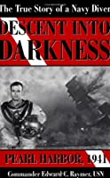 Descent into Darkness: Pearl Harbor, 1941: The True Story of a Navy Diver