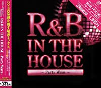 R&B IN THE HOUSE~PARTY WAVE~