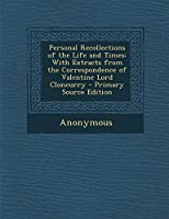 Personal Recollections of the Life and Times: With Extracts from the Correspondence of Valentine Lord Cloncurry
