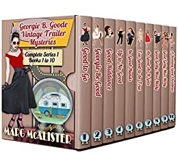 The Georgie B. Goode Vintage Trailer Mysteries Books 1-10 by [McAlister, Marg]