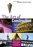 The Art of Construction: Projects and Principles for Beginning Engineers & Architects (Ziggurat Book) by Mario Salvadori(2000-03-01)