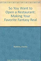 So You Want to Open a Restaurant: Making Your Favorite Fantasy Real