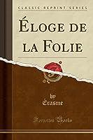 Éloge de la Folie (Classic Reprint)