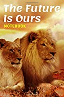 The Future Is Ours, Notebook: Journal, Diary   Size 6 x 9   110 Pages, Lined   Animal notebook collection