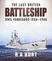 The Last British Battleship: HMS Vanguard 1946-1960