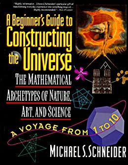 [Schneider, Michael S.]のA Beginner's Guide to Constructing the Universe: The Mathematical Archetypes of Nature, Art, and Science (English Edition)