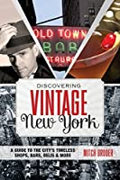 Discovering Vintage New York: A Guide To The City's Timeless Shops, Bars, Delis & More by Mitch Broder(2013-06-18)