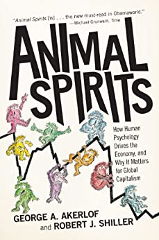 Animal Spirits: How Human Psychology Drives the Economy, and Why It Matters for Global Capitalism by [Akerlof, George A., Robert J. J. Shiller]