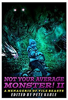 Not Your Average Monster, Vol. 2: A Menagerie of Vile Beasts by [Kahle, Pete, Taff, John F.D., Barber, Richard Farren, Worth, Aaron, Stenhouse, Meryl, Friday, Wednesday Lee, Harlen, Leigh, Shawl, Nisi, Orosel, Jenny, Thorsson, Johann]