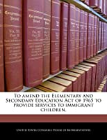 To Amend the Elementary and Secondary Education Act of 1965 to Provide Services to Immigrant Children.