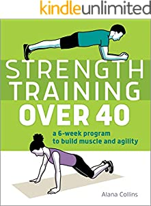 Strength Training Over 40: A 6-Week Program to Build Muscle and Agility (English Edition)
