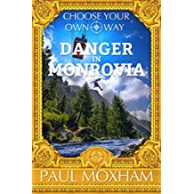 Danger in Monrovia (FREE MIDDLE GRADE MYSTERY ADVENTURE ACTION BOOK FOR KIDS AGES 7-15 CHILDREN) (Choose Your Own Way 1)