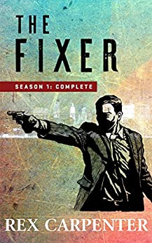 The Fixer, Season 1: Complete: (A JC Bannister Action Thriller) by [Carpenter, Rex]