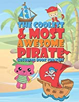 The Coolest & Most Awesome Pirate Coloring Book For Kids: 25 Fun Designs For Boys And Girls - Perfect For Young Children Preschool Elementary Toddlers