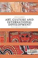 Art, Culture and International Development: Humanizing social transformation (Rethinking Development)