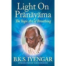 Light on Pranayama: The Yogic Art of Breathing (Paperback) - Common