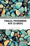 Parallel Programming with Co-arrays (Chapman & Hall/CRC Computational Science)