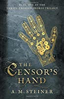 The Censor's Hand 2017 (The Thrice~Crossed Swords Trilogy)