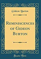 Reminiscences of Gideon Burton (Classic Reprint)
