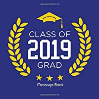 Class Of 2019 Grad Message Book: Congratulatory Guest Book With Gift Log, Memory Year Book Keepsake Scrapbook For Grads Family And Friends To Write In Advice & Wishes (Graduation Collections)