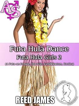 Futa Hula Dance (Futa Hula Girls 2): (A Futa-on-Female, Hot Wife, Exhibitionism, Erotica) by [James, Reed]