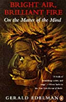 Bright Air, Brilliant Fire: On the Matter of the Mind (Penguin science)