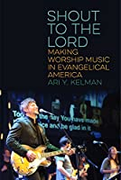 Shout to the Lord: Making Worship Music in Evangelical America (North American Religions)