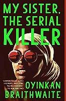 My Sister, the Serial Killer: A Novel