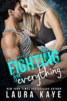 Fighting for Everything (Warrior Fight Club) by [Kaye, Laura]