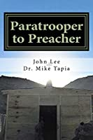 Paratrooper to Preacher: The Story of One Ordinary Man, Serving an Extraordinary God.