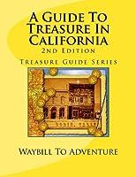 A Guide to Treasure in California (Treasure Guide)