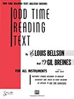 Odd Time Reading Text: For All Instruments : Rhythmic Studies Designed to Develop Accuracy and Speed in Sight Reading As Applied to Odd Time Signatures