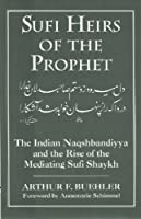 Sufi Heirs of the Prophet: The Indian Naqshbandiyya and the Rise of the Mediating Sufi Shaykh (Studies in Comparative Religion)