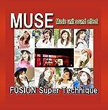 MUSE FUSION Super Technique